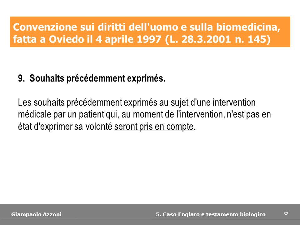 32 Giampaolo Azzoni 5. Caso Englaro e testamento biologico Convenzione sui diritti dell'uomo e sulla biomedicina, fatta a Oviedo il 4 aprile 1997 (L.
