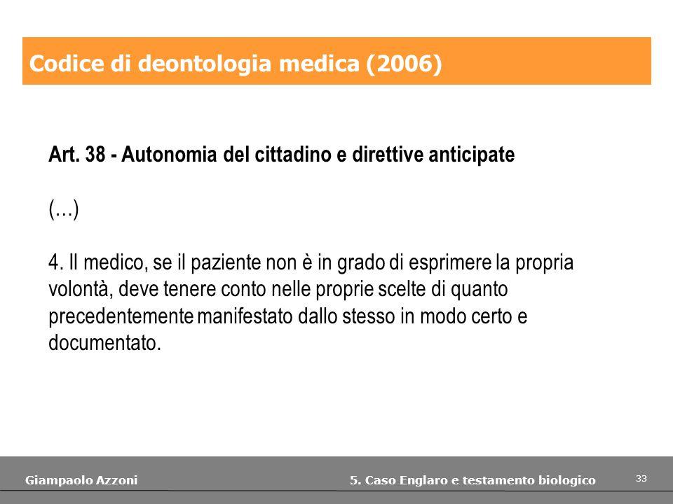 33 Giampaolo Azzoni 5. Caso Englaro e testamento biologico Codice di deontologia medica (2006) Art. 38 - Autonomia del cittadino e direttive anticipat