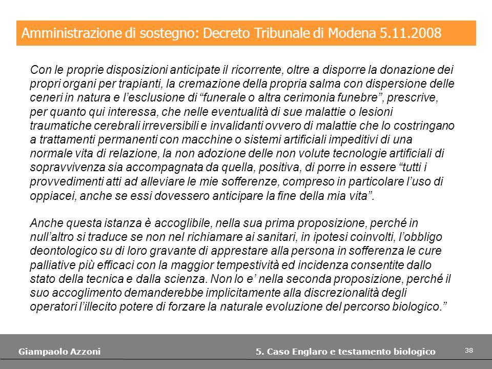 38 Giampaolo Azzoni 5. Caso Englaro e testamento biologico Amministrazione di sostegno: Decreto Tribunale di Modena 5.11.2008 Con le proprie disposizi