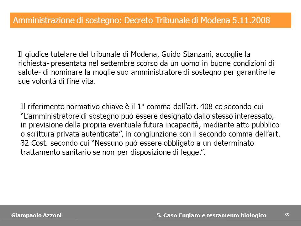 39 Giampaolo Azzoni 5. Caso Englaro e testamento biologico Amministrazione di sostegno: Decreto Tribunale di Modena 5.11.2008 Il giudice tutelare del