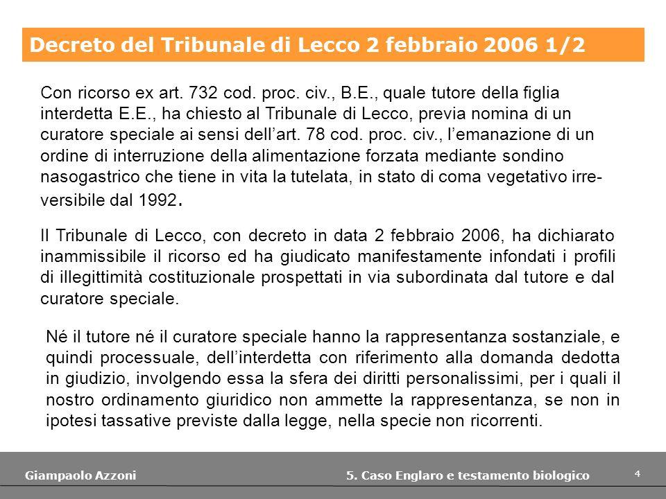 4 Giampaolo Azzoni 5. Caso Englaro e testamento biologico Decreto del Tribunale di Lecco 2 febbraio 2006 1/2 Con ricorso ex art. 732 cod. proc. civ.,