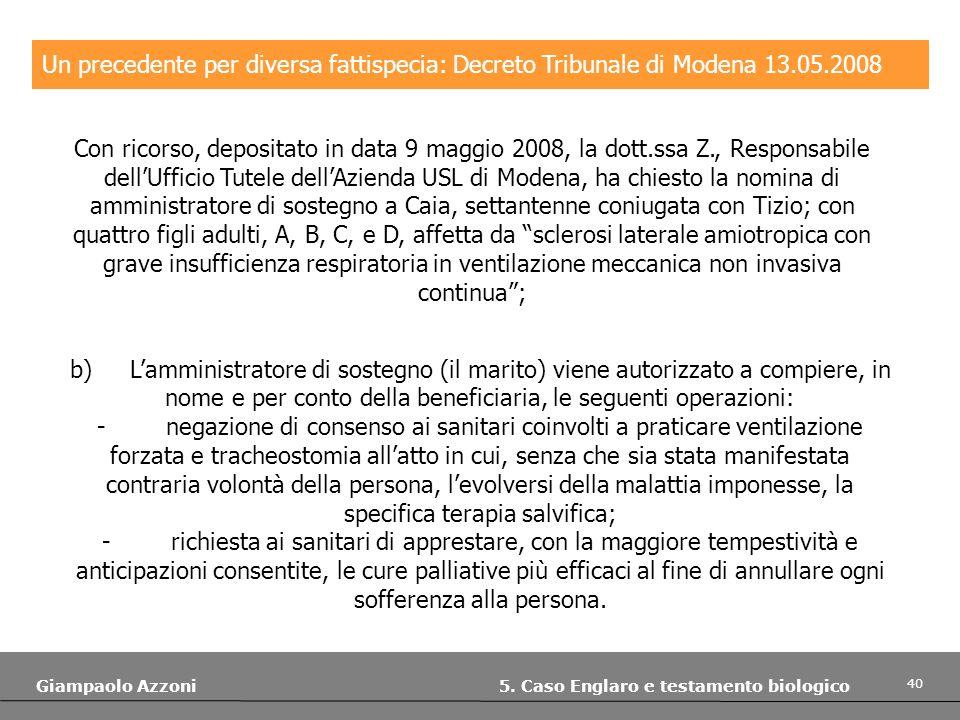 40 Giampaolo Azzoni 5. Caso Englaro e testamento biologico Un precedente per diversa fattispecia: Decreto Tribunale di Modena 13.05.2008 Con ricorso,