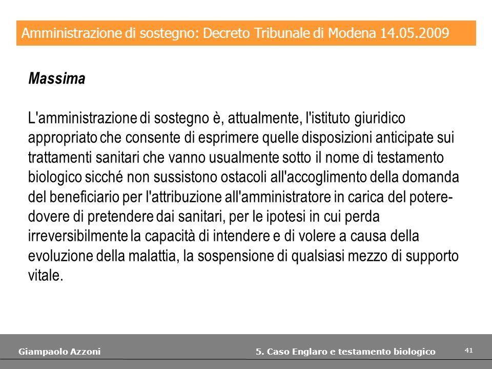 41 Giampaolo Azzoni 5. Caso Englaro e testamento biologico Amministrazione di sostegno: Decreto Tribunale di Modena 14.05.2009 Massima L'amministrazio