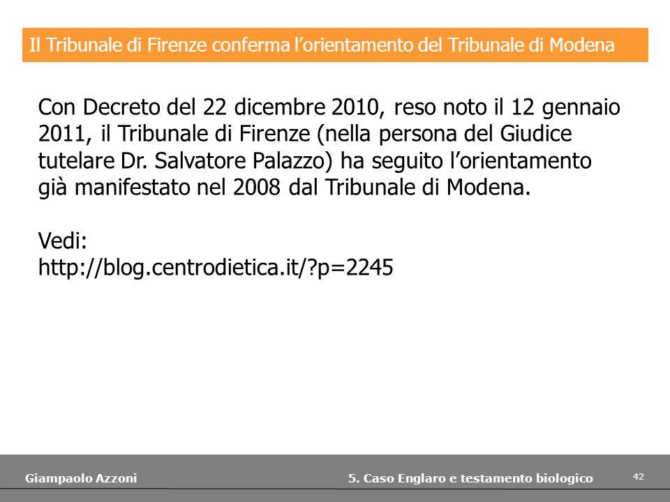 42 Giampaolo Azzoni 5. Caso Englaro e testamento biologico Il Tribunale di Firenze conferma lorientamento del Tribunale di Modena Con Decreto del 22 d