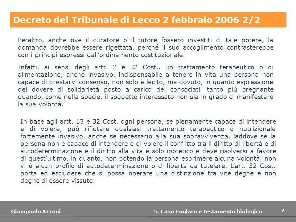 6 Giampaolo Azzoni 5. Caso Englaro e testamento biologico Decreto del Tribunale di Lecco 2 febbraio 2006 2/2 Peraltro, anche ove il curatore o il tuto