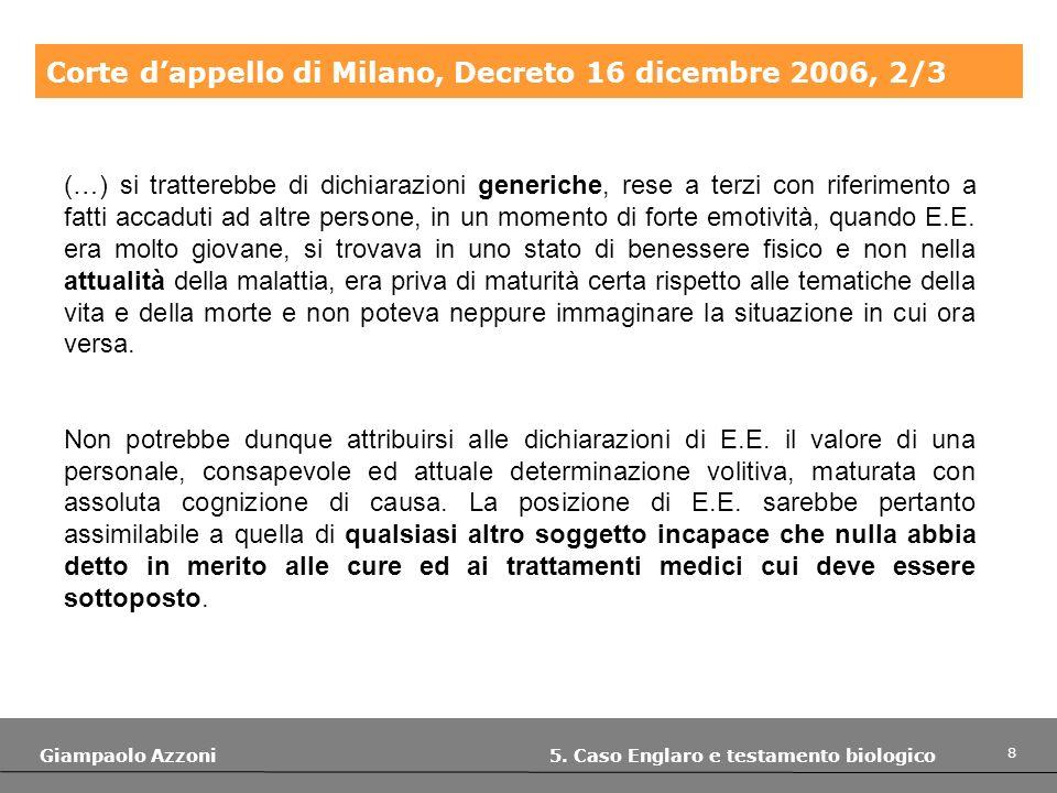 8 Giampaolo Azzoni 5. Caso Englaro e testamento biologico Corte dappello di Milano, Decreto 16 dicembre 2006, 2/3 (…) si tratterebbe di dichiarazioni