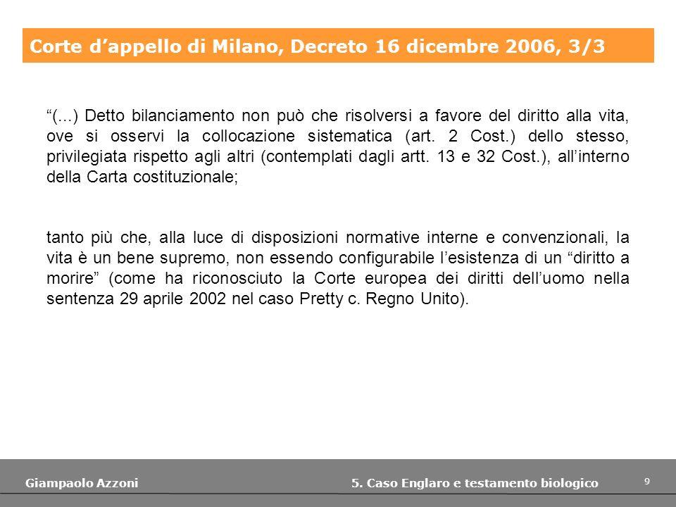 9 Giampaolo Azzoni 5. Caso Englaro e testamento biologico Corte dappello di Milano, Decreto 16 dicembre 2006, 3/3 (...) Detto bilanciamento non può ch