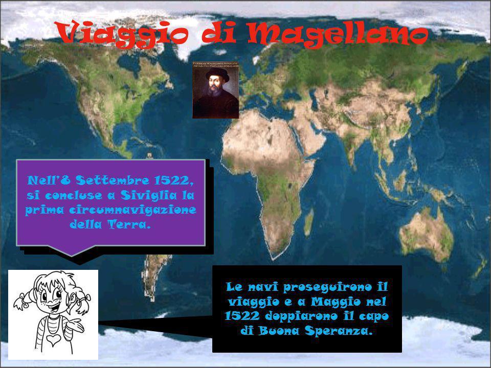 Viaggio di Magellano Partì il 20 Settembre 1519, con una flotta di cinque navi da Cadice. Il 21 ottobre 1520 individuò un passaggio poi chiamato stret