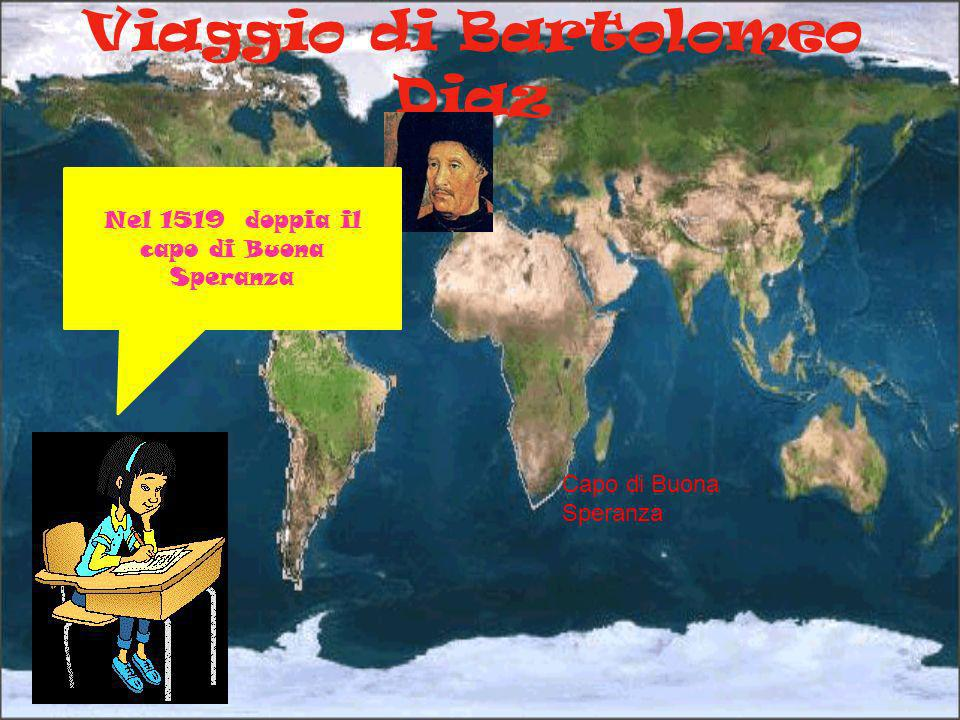 Viaggio di Bartolomeo Diaz Nel 1519 doppia il capo di Buona Speranza Capo di Buona Speranza