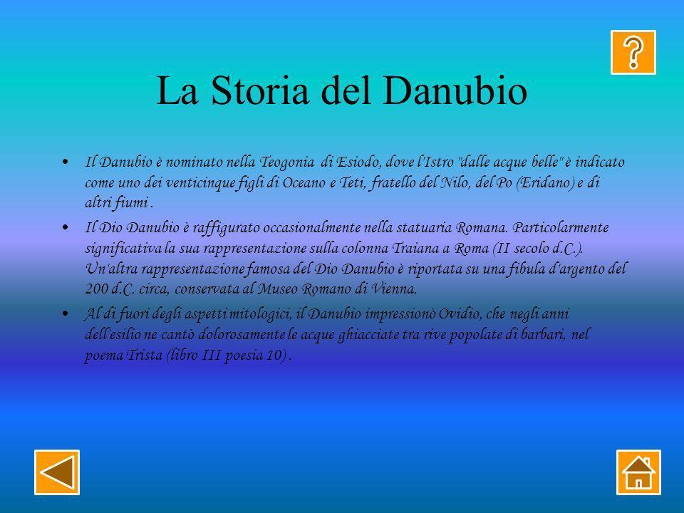 La Storia del Danubio Il Danubio è nominato nella Teogonia di Esiodo, dove l Istro dalle acque belle è indicato come uno dei venticinque figli di Oceano e Teti, fratello del Nilo, del Po (Eridano) e di altri fiumi.