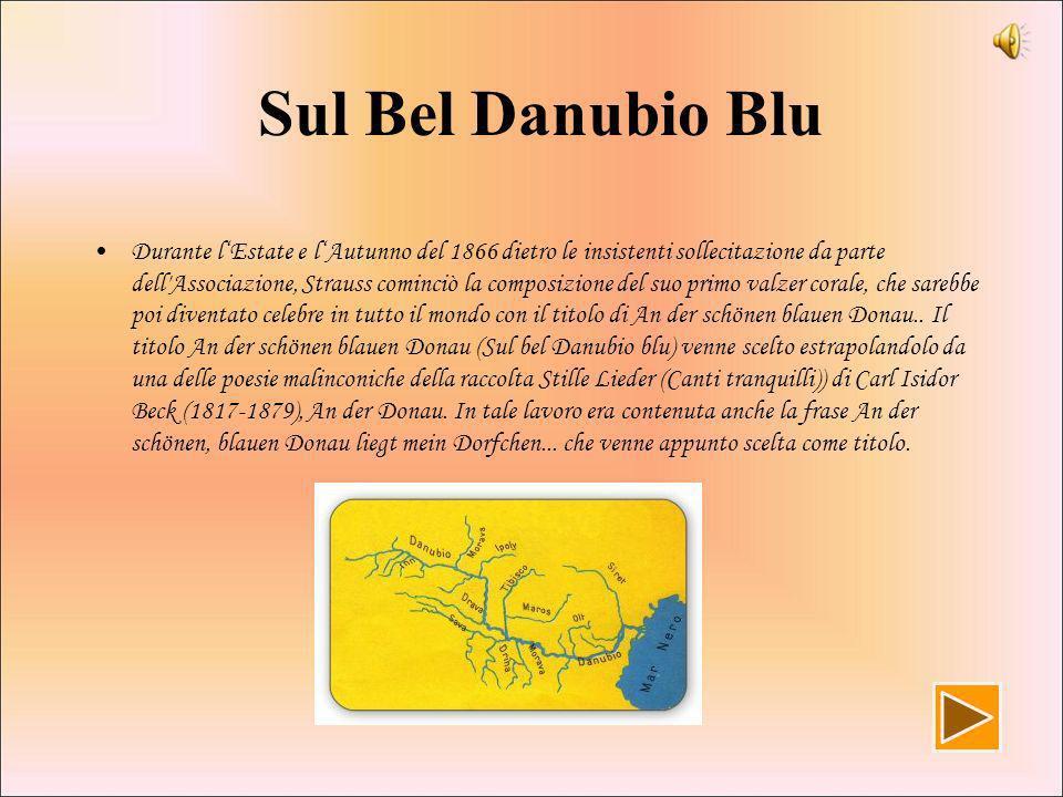 Sul Bel Danubio Blu Durante lEstate e lAutunno del 1866 dietro le insistenti sollecitazione da parte dell Associazione, Strauss cominciò la composizione del suo primo valzer corale, che sarebbe poi diventato celebre in tutto il mondo con il titolo di An der schönen blauen Donau..