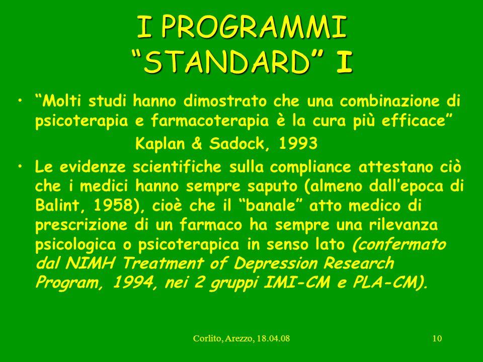Corlito, Arezzo, 18.04.0810 I PROGRAMMI STANDARD I Molti studi hanno dimostrato che una combinazione di psicoterapia e farmacoterapia è la cura più ef