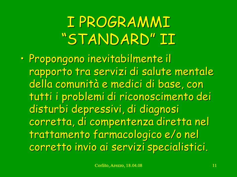 Corlito, Arezzo, 18.04.0811 I PROGRAMMI STANDARD II Propongono inevitabilmente il rapporto tra servizi di salute mentale della comunità e medici di ba