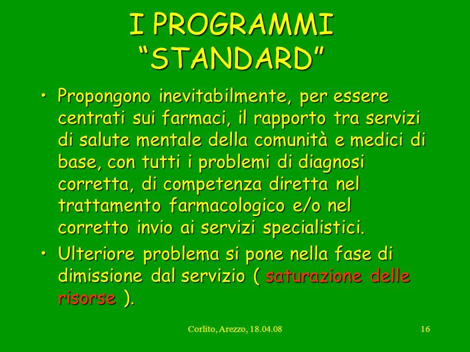 Corlito, Arezzo, 18.04.0816 I PROGRAMMI STANDARD Propongono inevitabilmente, per essere centrati sui farmaci, il rapporto tra servizi di salute mental