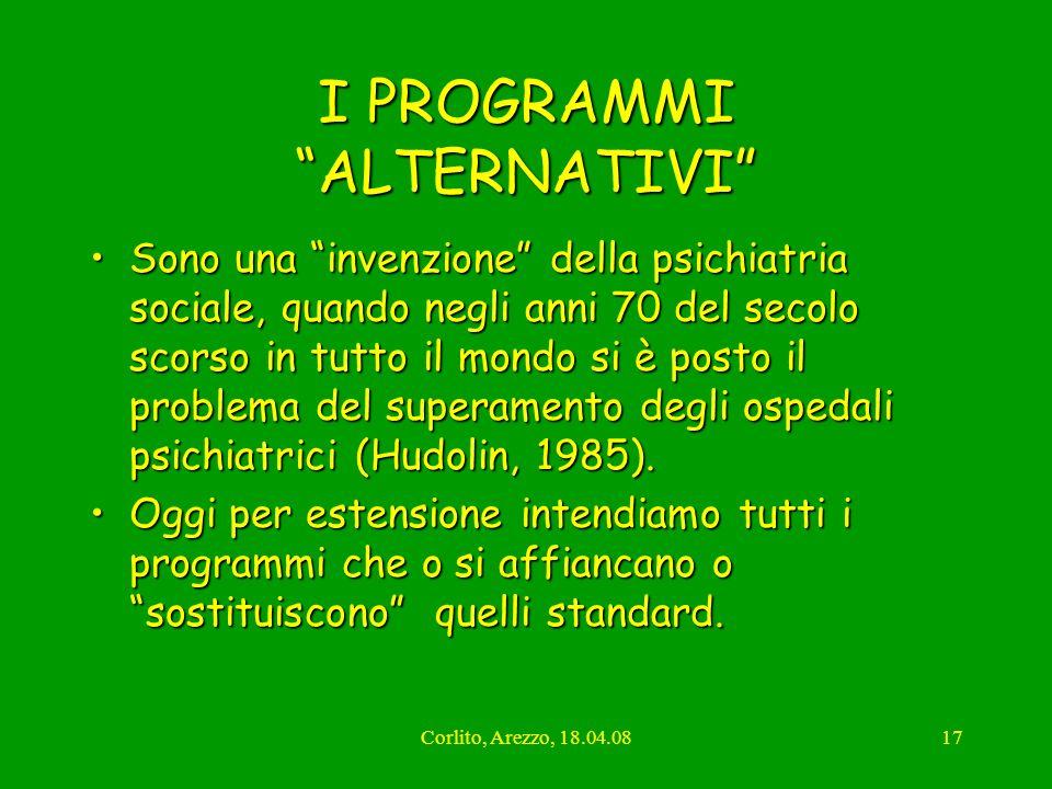 Corlito, Arezzo, 18.04.0817 I PROGRAMMI ALTERNATIVI Sono una invenzione della psichiatria sociale, quando negli anni 70 del secolo scorso in tutto il