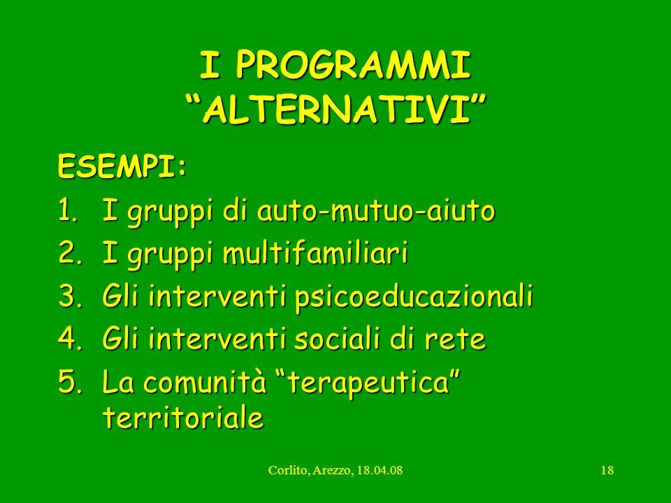 Corlito, Arezzo, 18.04.0818 I PROGRAMMI ALTERNATIVI ESEMPI: 1.I gruppi di auto-mutuo-aiuto 2.I gruppi multifamiliari 3.Gli interventi psicoeducazional