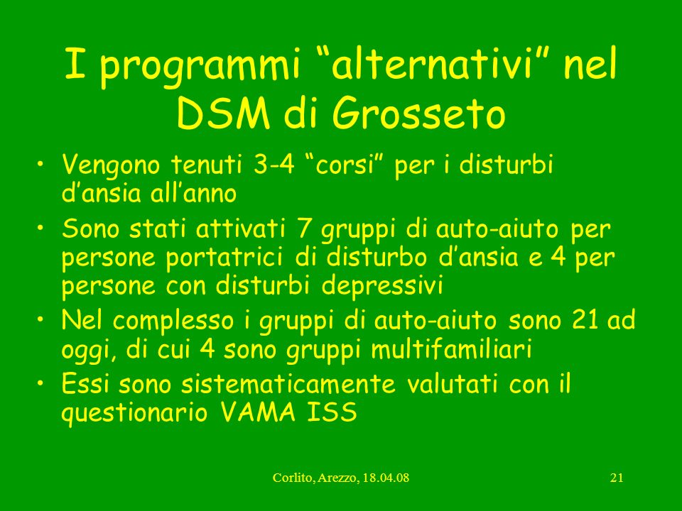 Corlito, Arezzo, 18.04.0821 I programmi alternativi nel DSM di Grosseto Vengono tenuti 3-4 corsi per i disturbi dansia allanno Sono stati attivati 7 g