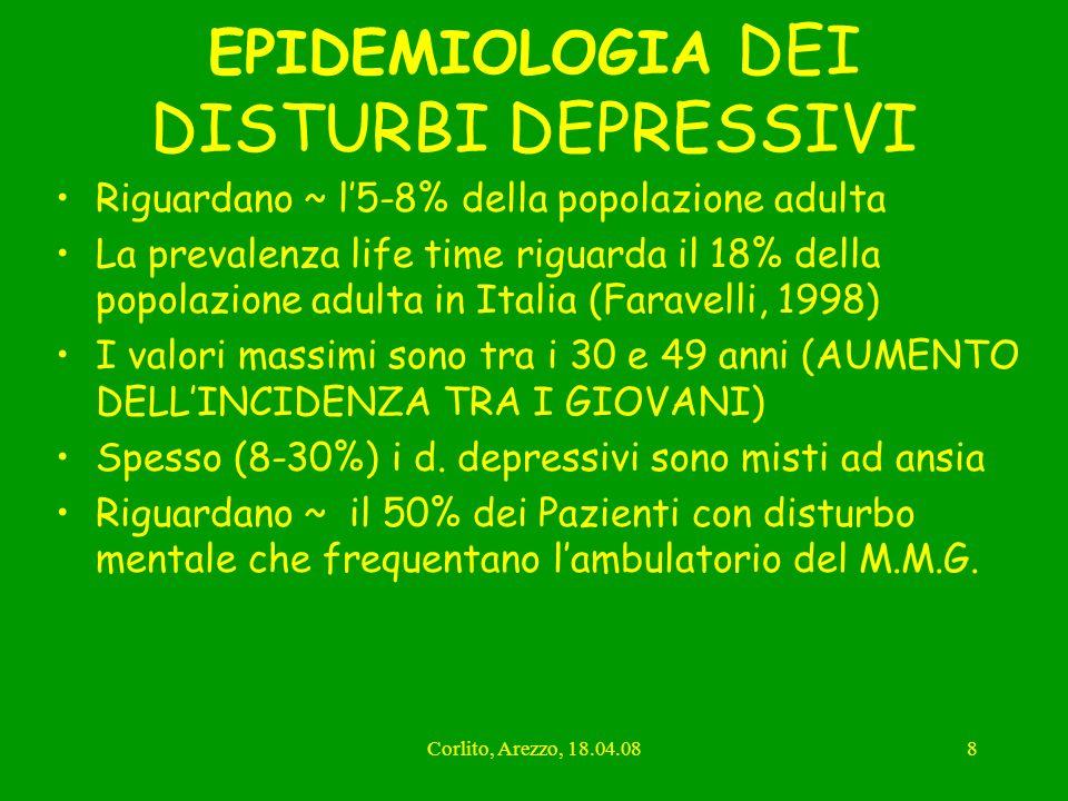 Corlito, Arezzo, 18.04.088 EPIDEMIOLOGIA DEI DISTURBI DEPRESSIVI Riguardano ~ l5-8% della popolazione adulta La prevalenza life time riguarda il 18% d