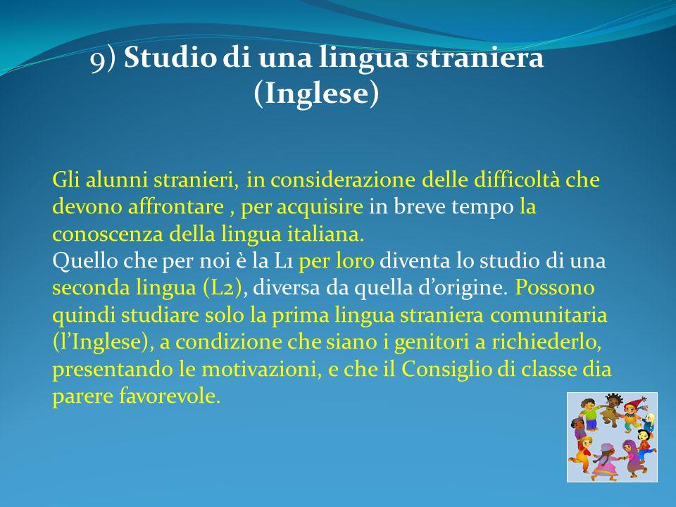 Gli alunni stranieri, in considerazione delle difficoltà che devono affrontare, per acquisire in breve tempo la conoscenza della lingua italiana.