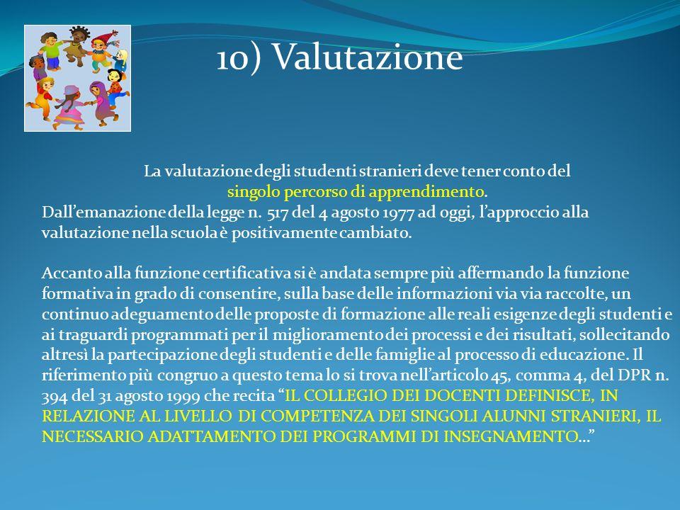 10) Valutazione La valutazione degli studenti stranieri deve tener conto del singolo percorso di apprendimento.