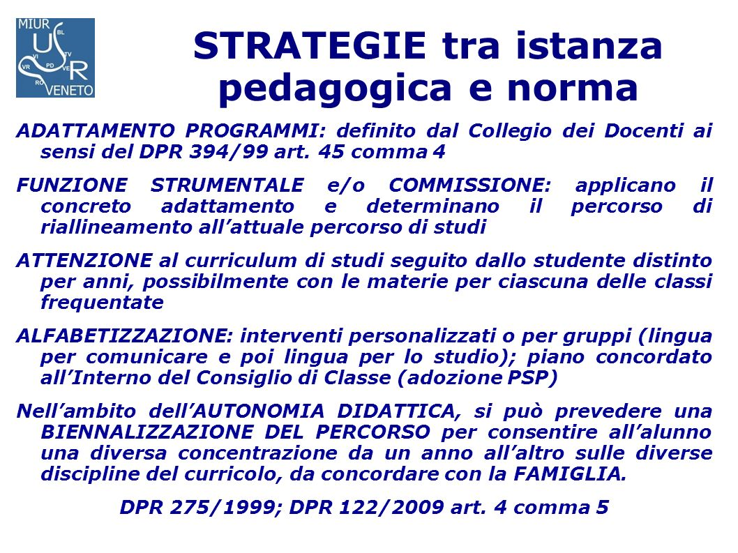 STRATEGIE tra istanza pedagogica e norma ADATTAMENTO PROGRAMMI: definito dal Collegio dei Docenti ai sensi del DPR 394/99 art. 45 comma 4 FUNZIONE STR