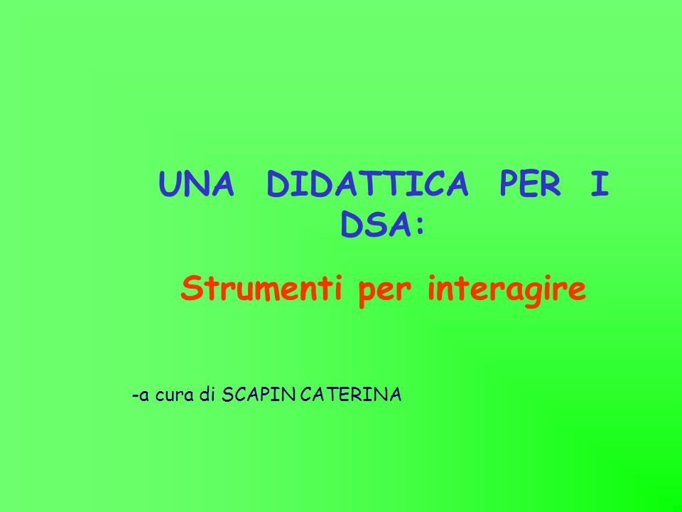 UNA DIDATTICA PER I DSA: Strumenti per interagire -a cura di SCAPIN CATERINA