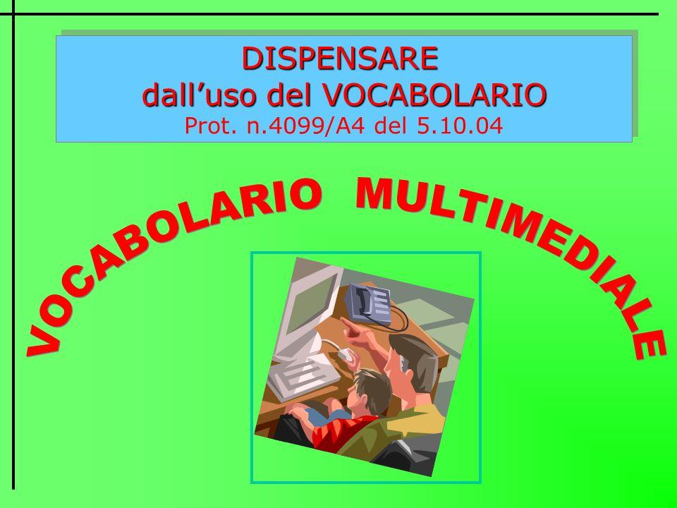 DISPENSARE dalluso del VOCABOLARIO Prot. n.4099/A4 del 5.10.04DISPENSARE dalluso del VOCABOLARIO Prot. n.4099/A4 del 5.10.04