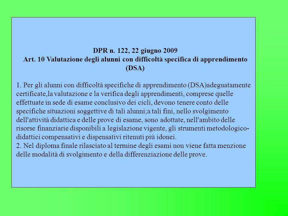 DPR n. 122, 22 giugno 2009 Art. 10 Valutazione degli alunni con difficoltà specifica di apprendimento (DSA) 1. Per gli alunni con difficoltà specifich