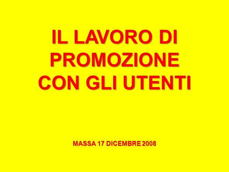 IL LAVORO DI PROMOZIONE CON GLI UTENTI MASSA 17 DICEMBRE 2008