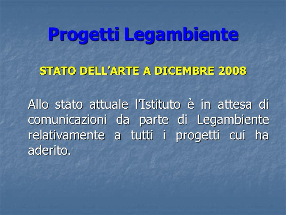 Progetti Legambiente STATO DELLARTE A DICEMBRE 2008 Allo stato attuale lIstituto è in attesa di comunicazioni da parte di Legambiente relativamente a tutti i progetti cui ha aderito.