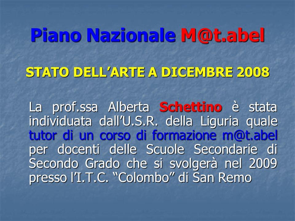 Piano Nazionale M@t.abel STATO DELLARTE A DICEMBRE 2008 La prof.ssa Alberta Schettino è stata individuata dallU.S.R. della Liguria quale tutor di un c