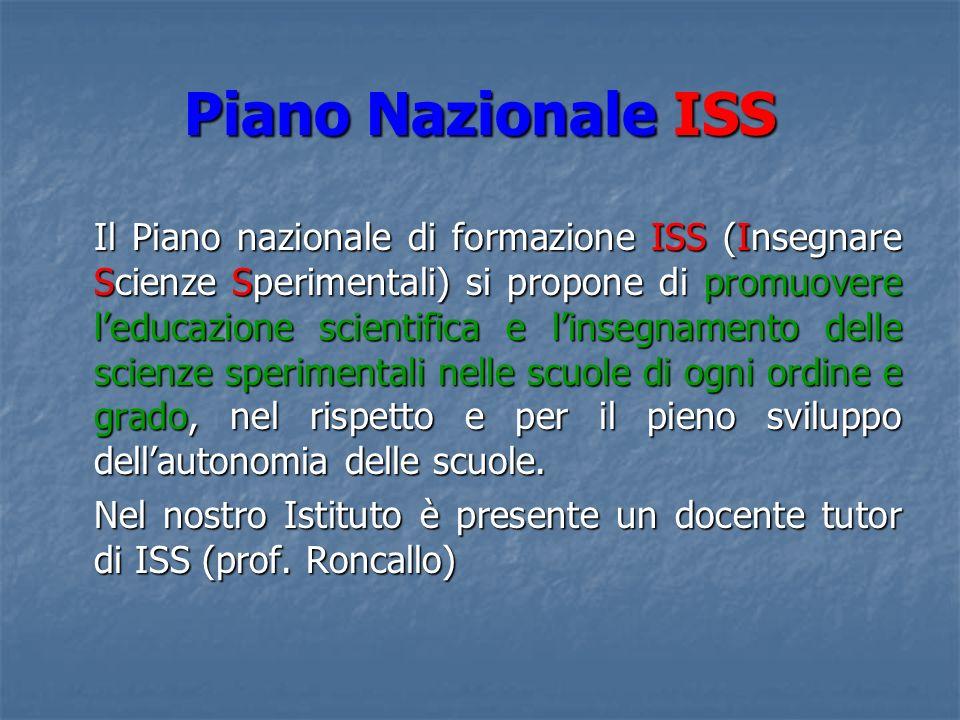 Piano Nazionale ISS Il Piano nazionale di formazione ISS (Insegnare Scienze Sperimentali) si propone di promuovere leducazione scientifica e linsegnam