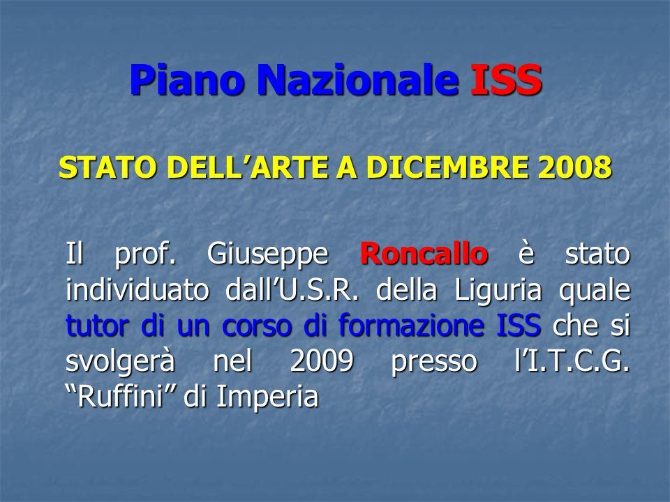 Piano Nazionale ISS STATO DELLARTE A DICEMBRE 2008 Il prof. Giuseppe Roncallo è stato individuato dallU.S.R. della Liguria quale tutor di un corso di
