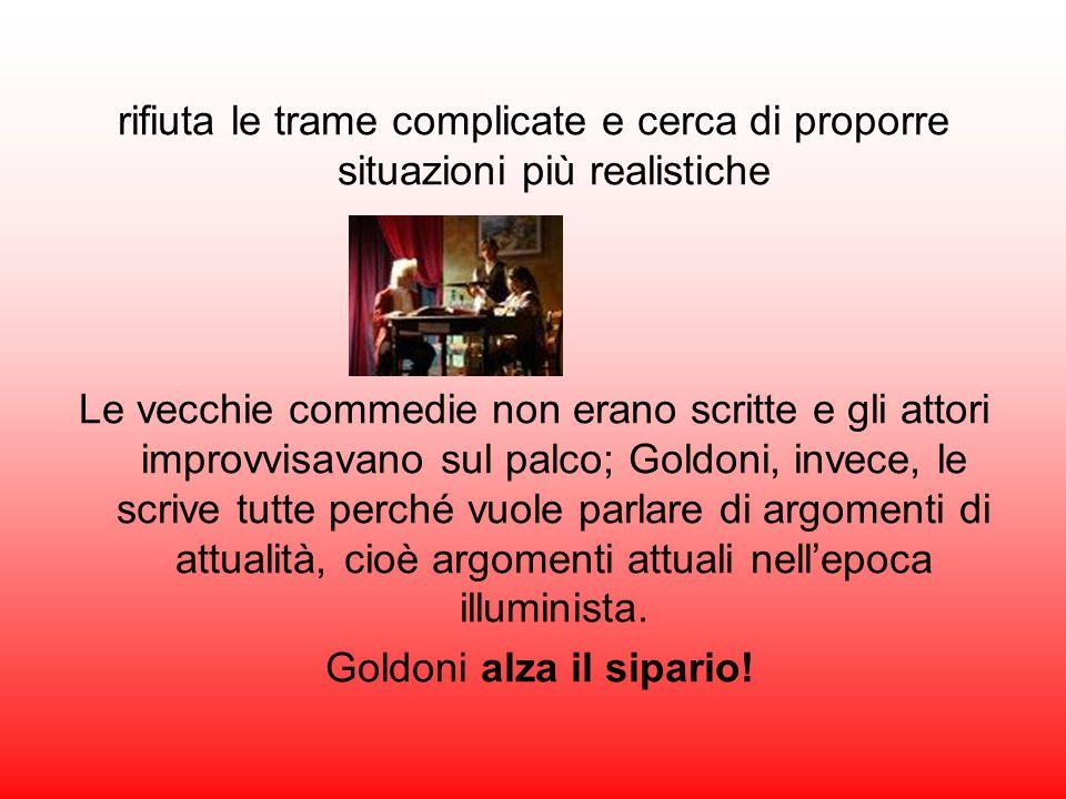 LIlluminismo porta una trasformazione anche nel Teatro; a Venezia cè un autore di teatro Carlo Goldoni che attua una vera e propria riforma : rifiuta
