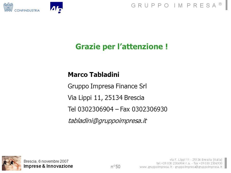 Brescia, 6 novembre 2007 Imprese & Innovazione n°50 Grazie per lattenzione .