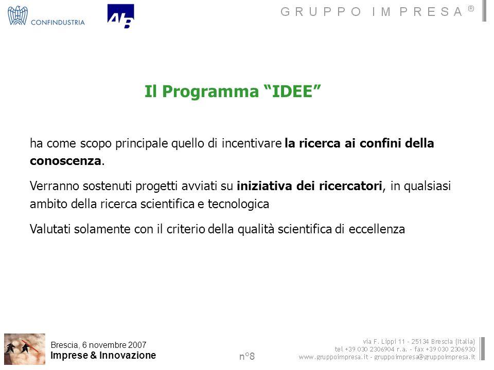Brescia, 6 novembre 2007 Imprese & Innovazione n°8 Il Programma IDEE ha come scopo principale quello di incentivare la ricerca ai confini della conoscenza.