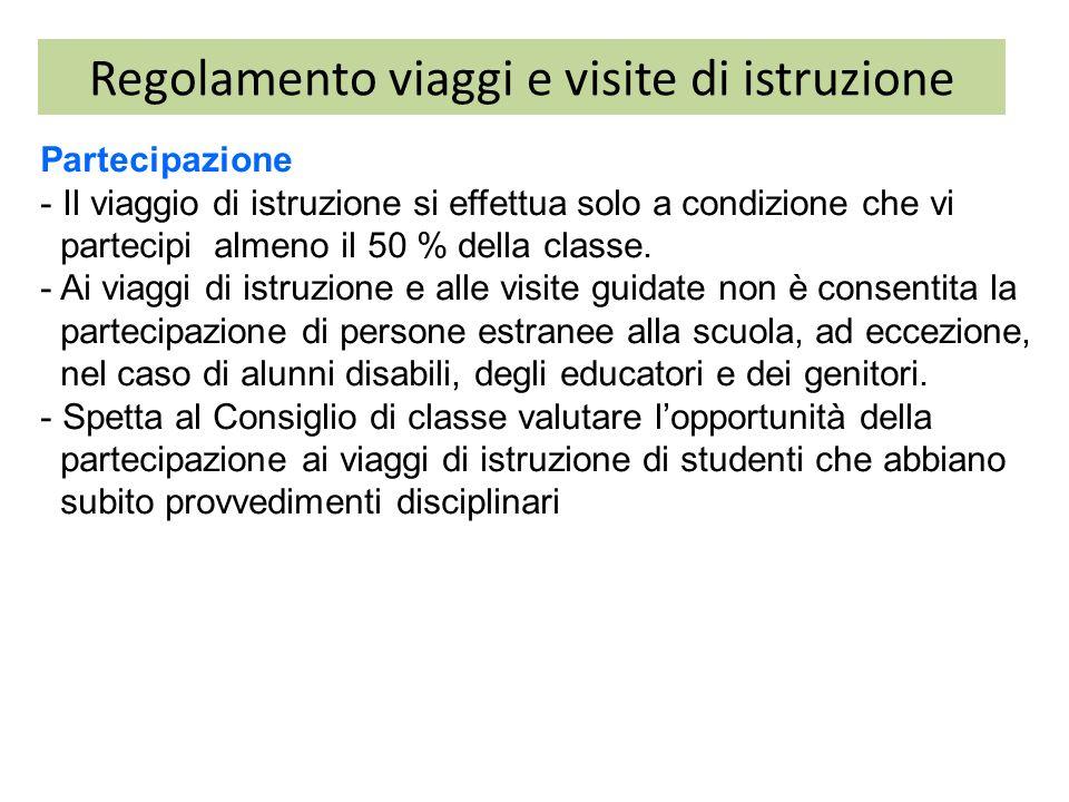 Regolamento viaggi e visite di istruzione Partecipazione - Il viaggio di istruzione si effettua solo a condizione che vi partecipi almeno il 50 % dell