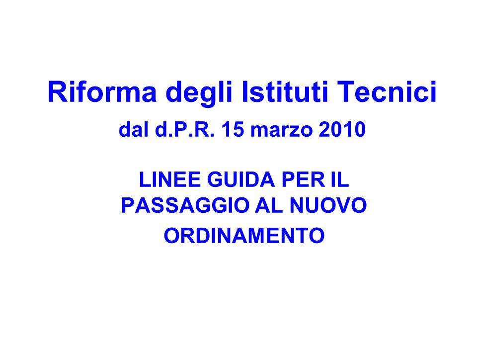 Riforma degli Istituti Tecnici dal d.P.R. 15 marzo 2010 LINEE GUIDA PER IL PASSAGGIO AL NUOVO ORDINAMENTO