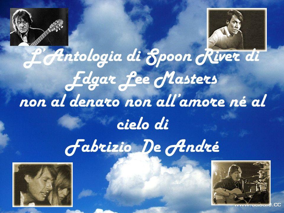 LAntologia di Spoon River di Edgar Lee Masters non al denaro non allamore né al cielo di Fabrizio De André