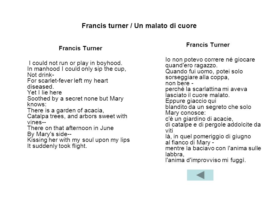 Francis turner / Un malato di cuore Francis Turner I could not run or play in boyhood. In manhood I could only sip the cup, Not drink- For scarlet-fev