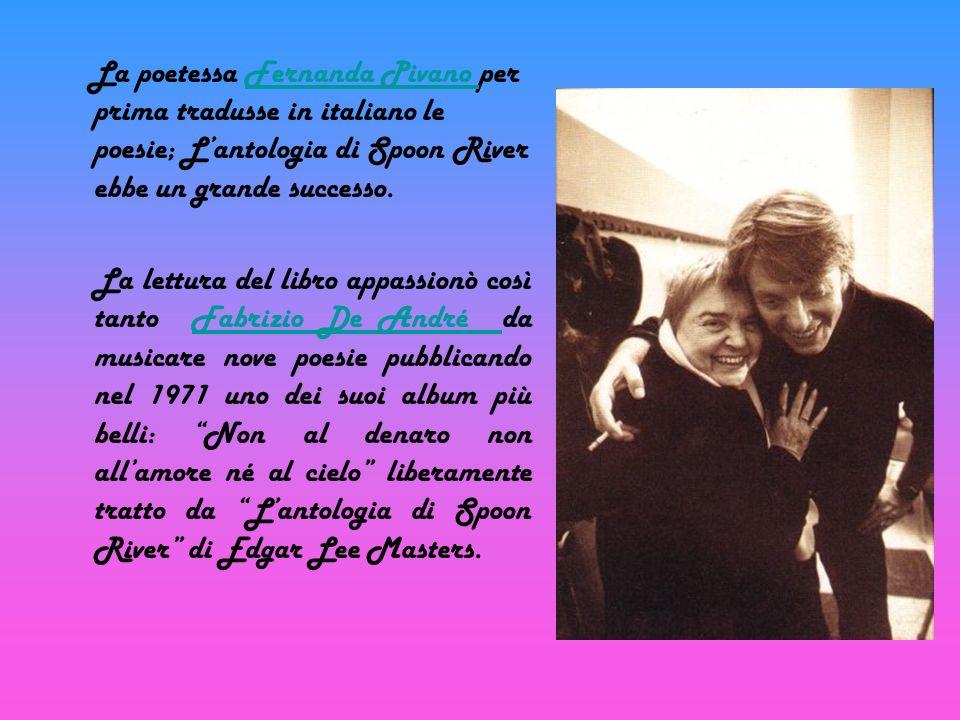 La poetessa Fernanda Pivano per prima tradusse in italiano le poesie; Lantologia di Spoon River ebbe un grande successo.Fernanda Pivano La lettura del