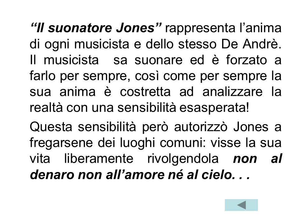 Il suonatore Jones rappresenta lanima di ogni musicista e dello stesso De Andrè. Il musicista sa suonare ed è forzato a farlo per sempre, così come pe