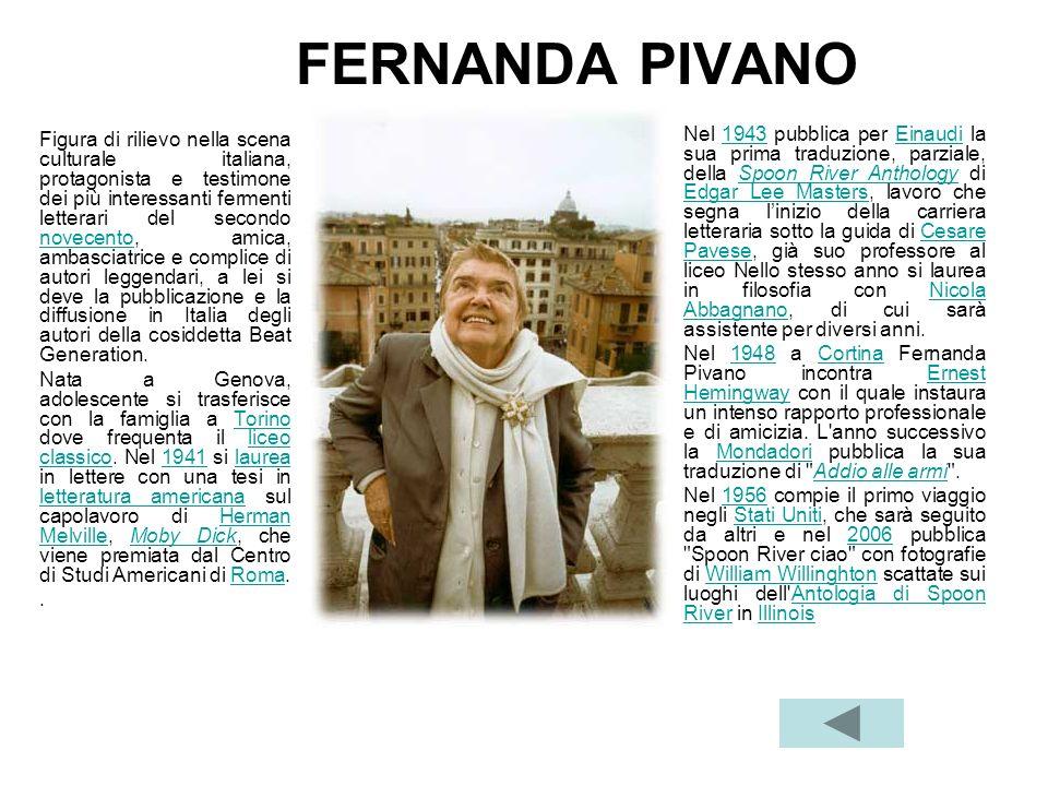 FERNANDA PIVANO Figura di rilievo nella scena culturale italiana, protagonista e testimone dei più interessanti fermenti letterari del secondo novecen