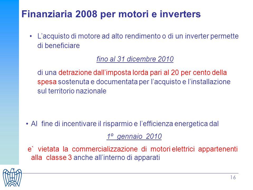 16 Lacquisto di motore ad alto rendimento o di un inverter permette di beneficiare fino al 31 dicembre 2010 di una detrazione dallimposta lorda pari a