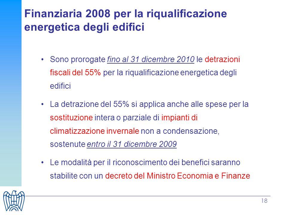 18 Sono prorogate fino al 31 dicembre 2010 le detrazioni fiscali del 55% per la riqualificazione energetica degli edifici La detrazione del 55% si app