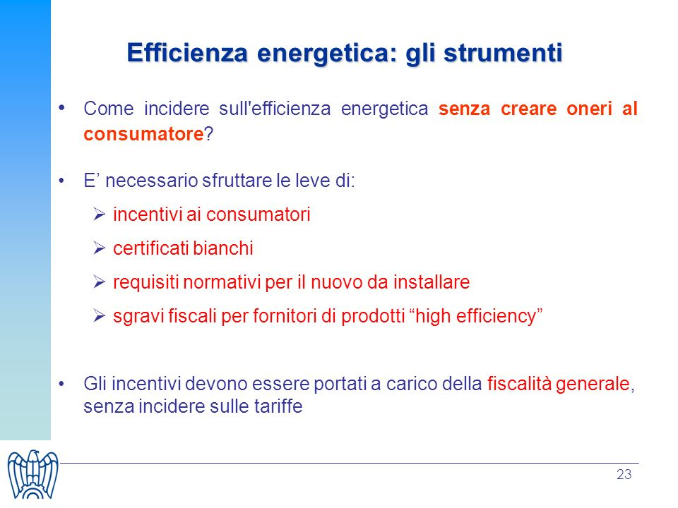 23 Come incidere sull'efficienza energetica senza creare oneri al consumatore? E necessario sfruttare le leve di: incentivi ai consumatori certificati