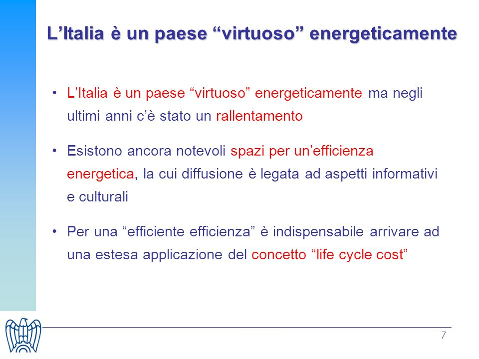 7 LItalia è un paese virtuoso energeticamente ma negli ultimi anni cè stato un rallentamento Esistono ancora notevoli spazi per unefficienza energetic