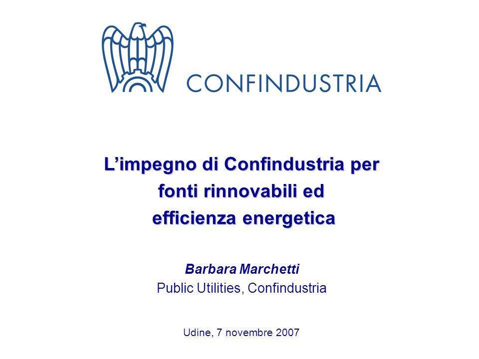 1 Limpegno di Confindustria per fonti rinnovabili ed efficienza energetica efficienza energetica Barbara Marchetti Public Utilities, Confindustria Udi