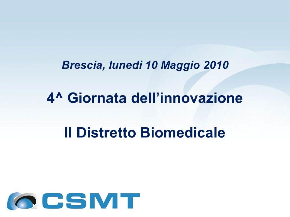 Brescia, lunedì 10 Maggio 2010 4^ Giornata dellinnovazione Il Distretto Biomedicale