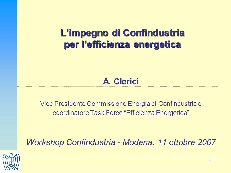 1 Limpegno di Confindustria per lefficienza energetica A. Clerici Vice Presidente Commissione Energia di Confindustria e coordinatore Task Force Effic